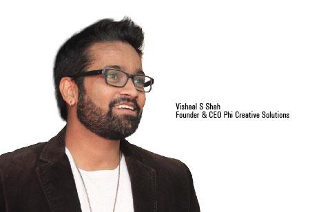 Vishaal S Shah,Founder & CEO ,Phi-Creative-Solutions