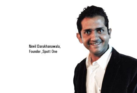 Nevil Darukhanawala,Founder ,Spott-One