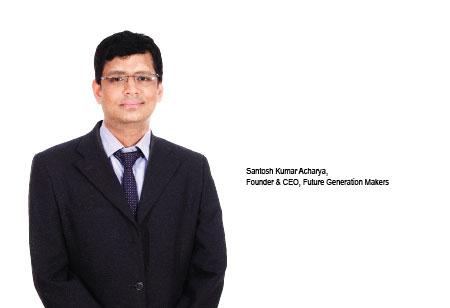 Santosh Kumar Acharya ,Founder & CEO,Future-Generation-Makers-FGM-Consultancy