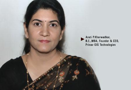 Arati P.Kharwadkar ,   B.E.,MBA Founder & CEO,Prinav-GIS-Technologies