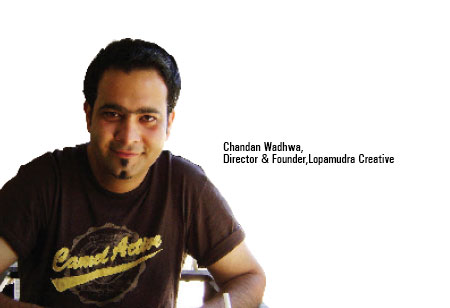 Chandan Wadhwa,Director & founder,Lopamudra-Creative