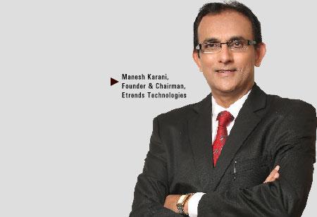 Manesh Karani, Founder & Director,Etrends-Technologies