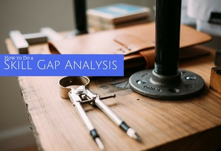 Why Skill Gap Analysis Is Important For The Organisation?