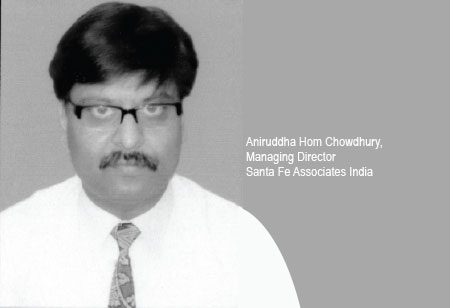 Aniruddha Hom Chowdhury,Managing Director,Santa-Fe-Associates-India